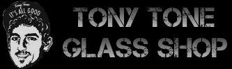 Tony Tone's Glass Shop